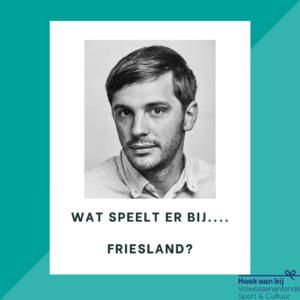 Wat speelt er bij... Friesland